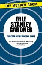 The Case of the Singing Skirt ebook by Erle Stanley Gardner