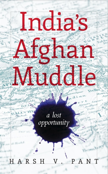 India's Afghan Muddle ebook by Harsh V. Pant