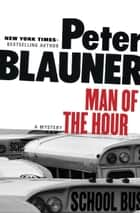 Man of the Hour - A Mystery ebook by Peter Blauner
