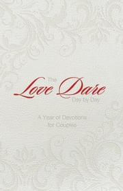 The Love Dare Day by Day, Gift Edition - A Year of Devotions for Couples ebook by Alex Kendrick,Stephen Kendrick