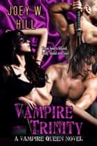 Vampire Trinity - A Vampire Queen Series Novel ebook by Joey W. Hill