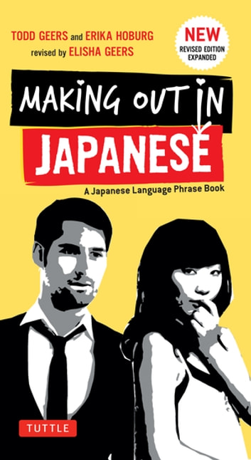 Making Out in Japanese - Revised Edition ebook by Todd Geers,Erika Geers