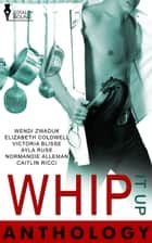 Whip It Up Anthology ebook by Wendi Zwaduk, Elizabeth Coldwell, Victoria Blisse