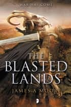 The Blasted Lands ebook by James A. Moore