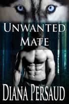 Unwanted Mate (paranormal werewolf ) ebook by Diana Persaud