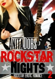 Rockstar Nights (Rockstar Erotic Romance #2) ebook by Anita Dobs