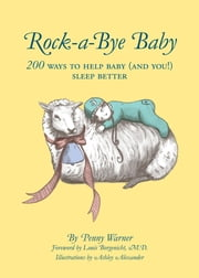 Rock-a-Bye Baby - 200 Ways to Help Baby (and You!) Sleep Better ebook by Penny Warner,Louis Borgenicht, M.D.,Ashley Alexander