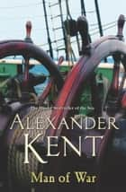 Man Of War - A Richard Bolitho Adventure ebook by Alexander Kent