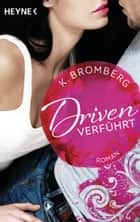 Driven. Verführt - Band 1 - Roman - ebook by K. Bromberg, Kerstin Winter