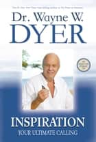 Inspiration - Your Ultimate Calling ebook by Dr. Wayne W. Dyer