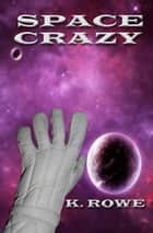 Space Crazy ebook by K. Rowe