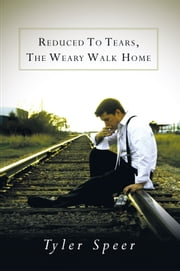 Reduced To Tears, The Weary Walk Home ebook by Tyler Speer