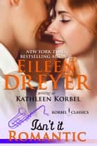 Isn't It Romantic? (Korbel Classic Romance Humorous Series, Book 2) ebook by Eileen Dreyer