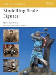 Modelling Scale Figures ebook by Mark Bannerman