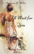 I'll Wait for You ebook by Shannon C. Miles