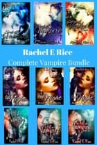 A Complete Vampire Bundle ebook by Rachel E Rice