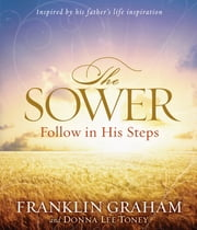 The Sower - Finding Yourself in the Parables of Jesus ebook by Franklin Graham,Donna Lee Toney