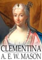 Clementina ebook by A.E.W. Mason