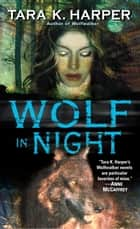 Wolf in Night ebook by Tara K. Harper