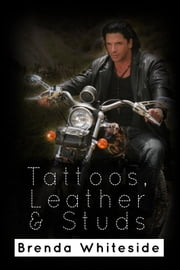 Tattoos, Leather & Studs ebook by Whiteside, Brenda