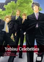 Yebisu Celebrities, Vol. 5 (Yaoi Manga) ebook by Kaoru Iwamoto,Shinri Fuwa