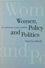Women, Policy and Politics - The Construction of Policy Problems ebook by Dr Carol Lee Bacchi