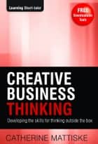 Creative Business Thinking ebook by Catherine Mattiske