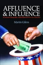 Affluence and Influence ebook by Martin Gilens