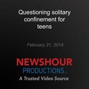 Questioning solitary confinement for teens audiobook by PBS NewsHour