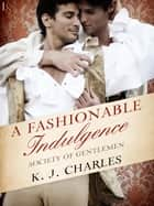 A Fashionable Indulgence - A Society of Gentlemen Novel ebook by KJ Charles