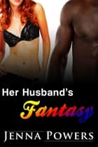 Her Husband's Fantasy ebook by Jenna Powers