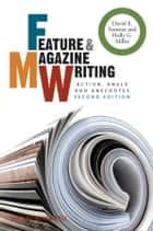 Feature and Magazine Writing - Action, Angle and Anecdotes eBook by David E. Sumner, Holly G. Miller