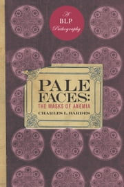 Pale Faces - The Masks of Anemia ebook by Charles L. Bardes