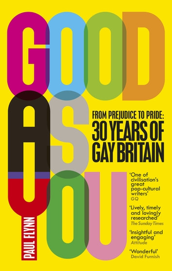 Good As You - From Prejudice to Pride – 30 Years of Gay Britain ebook by Paul Flynn