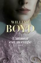 L'amour est aveugle - Le ravissement de Brodie Moncur ebook by William Boyd