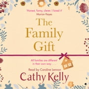 The Family Gift - Treat yourself to the heartwarming, hilarious read from the Sunday Times bestselling author audiobook by Cathy Kelly