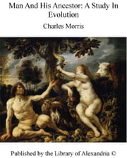 Man and His Ancestor: A Study in Evolution ebook by Charles Morris