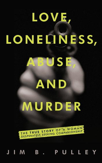 Love, Loneliness, Abuse, and Murder ebook by Jim B. Pulley