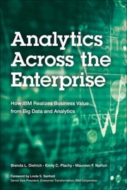 Analytics Across the Enterprise - How IBM Realizes Business Value from Big Data and Analytics ebook by Brenda L. Dietrich,Emily C. Plachy,Maureen F. Norton