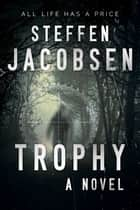 Trophy - A Novel ebook by Charlotte Barslund, Steffen Jacobsen