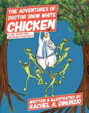 The Adventures of: Doctor Snow White Chicken - & Her Seven Physician Assistants ebook by Rachel A. DiNunzio, Rachel A. DiNunzio