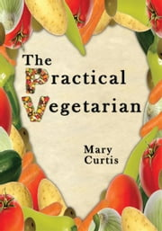 The Practical Vegetarian ebook by Mary Curtis