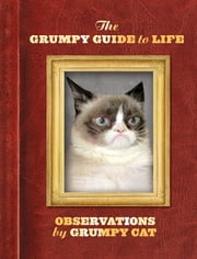 The Grumpy Guide to Life - Observations from Grumpy Cat ebook by Grumpy Cat