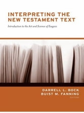Interpreting the New Testament Text - Introduction to the Art and Science of Exegesis ebook by Daniel B. Wallace,J. William Johnston,Jay E. Smith,David K. Lowery,Joseph D. Fantin,Michael H. Burer,John D. Grassmick,W. Hall Harris III,Timothy J. Ralston,I. Howard Marshall,Narry F. Santos