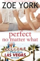 Perfect No Matter What ebook by Zoe York