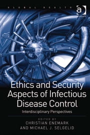 Ethics and Security Aspects of Infectious Disease Control - Interdisciplinary Perspectives ebook by Assoc Prof Michael J Selgelid,Dr Christian Enemark,Professor Nana K Poku