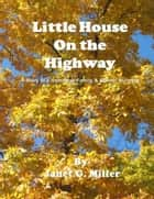 Little House On the Highway - A Story of a Homeless Family & School Bullying ebook by Janet Miller