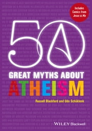50 Great Myths About Atheism ebook by Russell Blackford,Udo Schüklenk