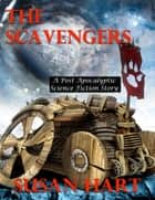The Scavengers - A Post Apocalyptic Science Fiction Story ebook by Susan Hart