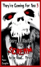 They're Coming For You 3: Scary Stories that Scream to be Read... Thrice ebook by O. Penn-Coughin